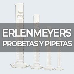 ERLENMEYERS,PROBETAS Y PIPETAS