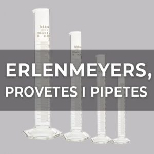 ERLENMEYERS, PROVETES I PIPETES